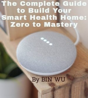 The Complete Guide to Build Your Smart Health Home Zero to Mastery